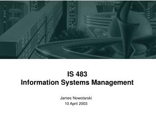 IS 483 Information Systems Management