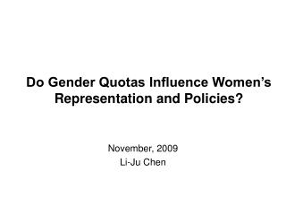 Do Gender Quotas Influence Women s Representation and Policies