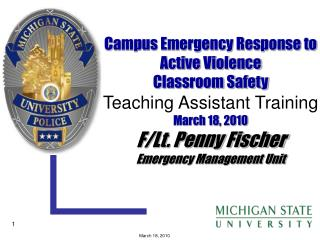 Campus Emergency Response to Active Violence  Classroom Safety Teaching Assistant Training March 18, 2010 F/Lt. Penny Fi