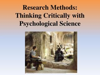 Research Methods:  Thinking Critically with Psychological Science