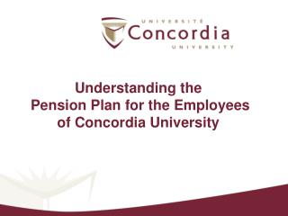 Understanding the   Pension Plan for the Employees of Concordia University