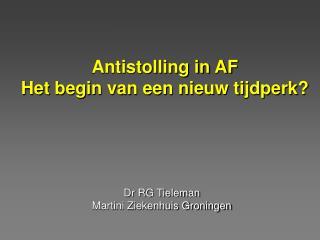 Antistolling in AF Het begin van een nieuw tijdperk?