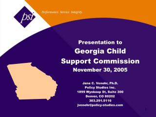 Presentation to  Georgia Child Support Commission November 30, 2005   Jane C. Venohr, Ph.D. Policy Studies Inc. 1899 Wyn