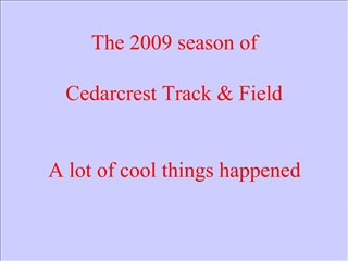 The 2009 season of   Cedarcrest Track  Field   A lot of cool things happened