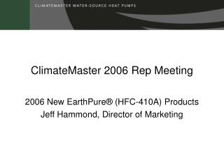 ClimateMaster 2006 Rep Meeting