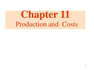 Chapter 11  Production and  Costs