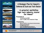 A Strategic Plan for Hawaii s  Defense  Dual-use Tech Sector   A potential multibillion  high-tech industry cluster  for