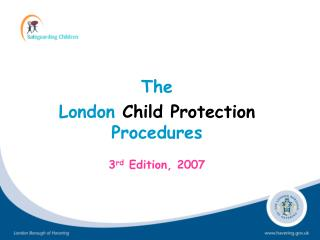 The London  Child Protection  Procedures  3 rd  Edition, 2007