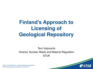 Finland's Approach to Licensing of  Geological Repository