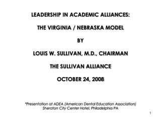 LEADERSHIP IN ACADEMIC ALLIANCES:  THE VIRGINIA / NEBRASKA MODEL BY LOUIS W. SULLIVAN, M.D., CHAIRMAN THE SULLIVAN ALLIA