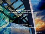 Transforming Transport and Infrastructure Systems for a low carbon future    Cameron Hoffmann Principal   Planning   RPS