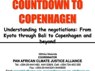 COUNTDOWN TO COPENHAGEN Understanding the negotiations: From Kyoto through Bali to Copenhagen and beyond      Mithika Mw