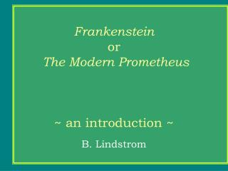 Frankenstein or  The Modern Prometheus ~ an introduction ~
