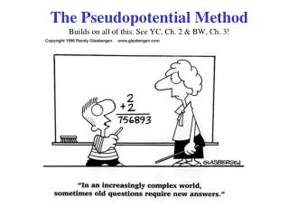 The Pseudopotential Method  Builds on all of this. See YC, Ch. 2  BW, Ch. 3