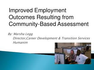 By: Marsha Legg           Director,Career Development & Transition Services            Humanim