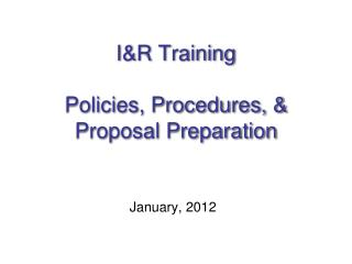 I&R Training Policies, Procedures, & Proposal Preparation