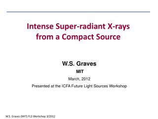 W.S. Graves  MIT March, 2012 Presented at the ICFA Future Light Sources Workshop