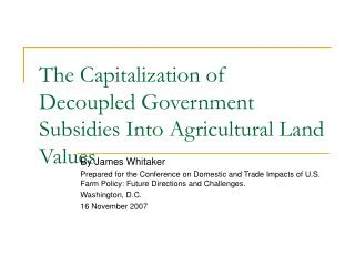 The Capitalization of Decoupled Government Subsidies Into Agricultural Land Values