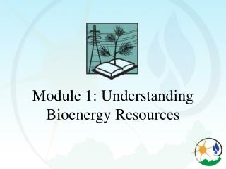 Module 1: Understanding Bioenergy Resources