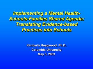 Implementing a Mental Health-Schools-Families Shared Agenda:  Translating Evidence-based Practices into Schools
