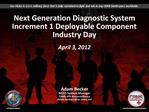 Next Generation Diagnostic System Increment 1 Deployable Component Industry Day