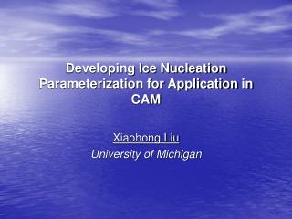 Developing Ice Nucleation Parameterization for Application in CAM