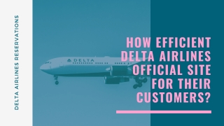 How efficient Delta Airlines Official Site for Their Customers?