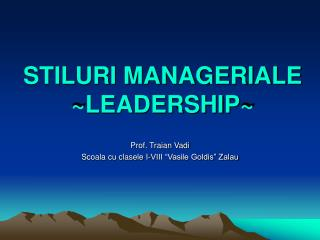 STILURI MANAGERIALE ~ LEADERSHIP ~
