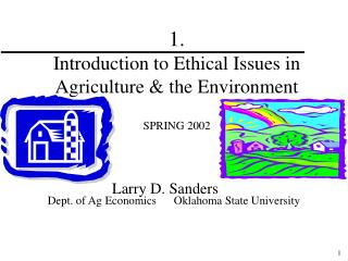 1. Introduction to Ethical Issues in Agriculture & the Environment SPRING 2002