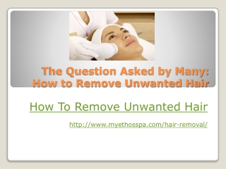 The Question Asked by Many: How to Remove Unwanted Hair