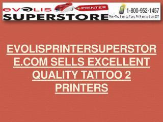 EvolisPrinterSuperStore.com Sells Excellent Quality Tattoo 2 Printers