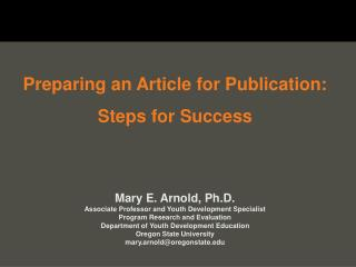 Preparing an Article for  Publication: Steps for Success Mary  E. Arnold, Ph.D . Associate Professor and Youth Developme