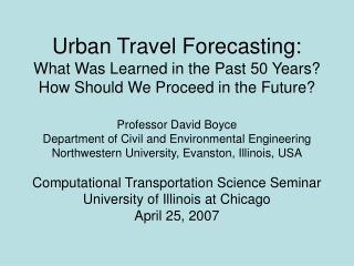 Urban Travel Forecasting: What Was Learned in the Past 50 Years How Should We Proceed in the Future