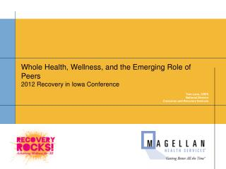 Whole Health, Wellness, and the Emerging Role of  Peers 2012 Recovery in Iowa Conference