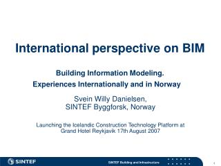 International perspective on BIM Building Information Modeling. Experiences Internationally and in Norway