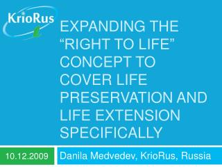 EXPANDING THE   RIGHT TO LIFE  CONCEPT TO COVER LIFE PRESERVATION AND LIFE EXTENSION SPECIFICALLY