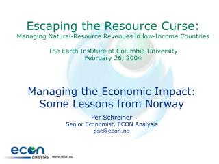 Managing the Economic Impact: Some Lessons from Norway Per Schreiner Senior Economist, ECON Analysis psc@econ.no