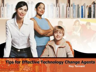 Tips for Effective Technology Change Agents