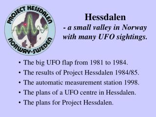 Hessdalen - a small valley in Norway with many UFO sightings.