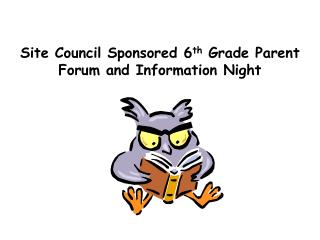 Site Council Sponsored 6 th  Grade Parent Forum and Information Night