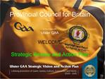 Provincial Council for Britain  in Association with  Ulster GAA   WELCOME  Strategic Review and Action Plan
