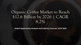 Organic Coffee Market - Current Trends, 2026