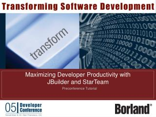 Maximizing Developer Productivity with  JBuilder and StarTeam