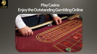 Play Casino – Enjoy the Outstanding Gambling Online