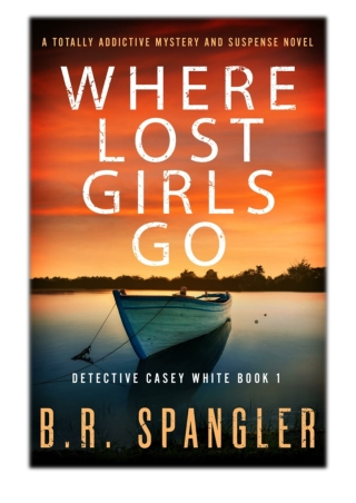 [PDF] Free Download Where Lost Girls Go By B.R. Spangler
