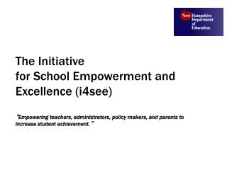 The Initiative  for School Empowerment and Excellence i4see   Empowering teachers, administrators, policy makers, and pa