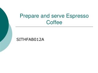 Prepare and serve Espresso Coffee