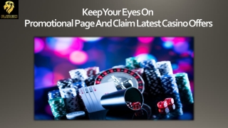 Keep Your Eyes On Promotional Page And Claim Latest Casino Offers