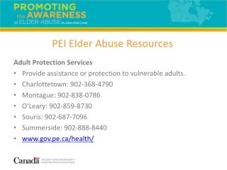 Adult Protection Services Provide assistance or protection to vulnerable adults. Charlottetown: 902-368-4790 Montague: 9