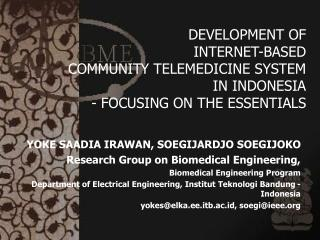 DEVELOPMENT OF  INTERNET-BASED  COMMUNITY TELEMEDICINE SYSTEM IN INDONESIA  - FOCUSING ON THE ESSENTIALS